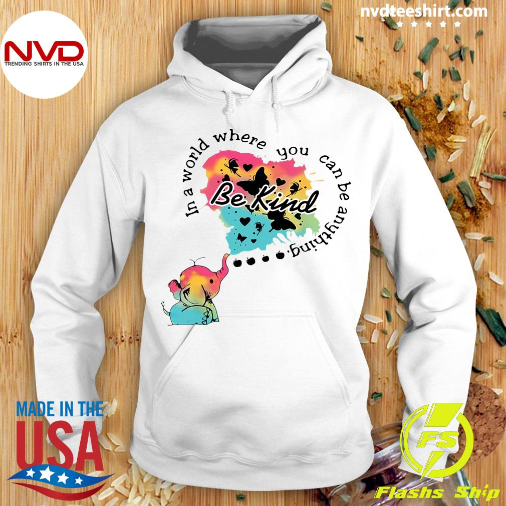 Funny Elephant In A World Where You Can Be Anything Be Kind T-s Hoodie