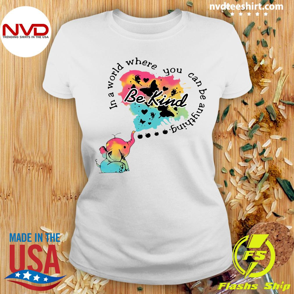 Funny Elephant In A World Where You Can Be Anything Be Kind T-s Ladies tee