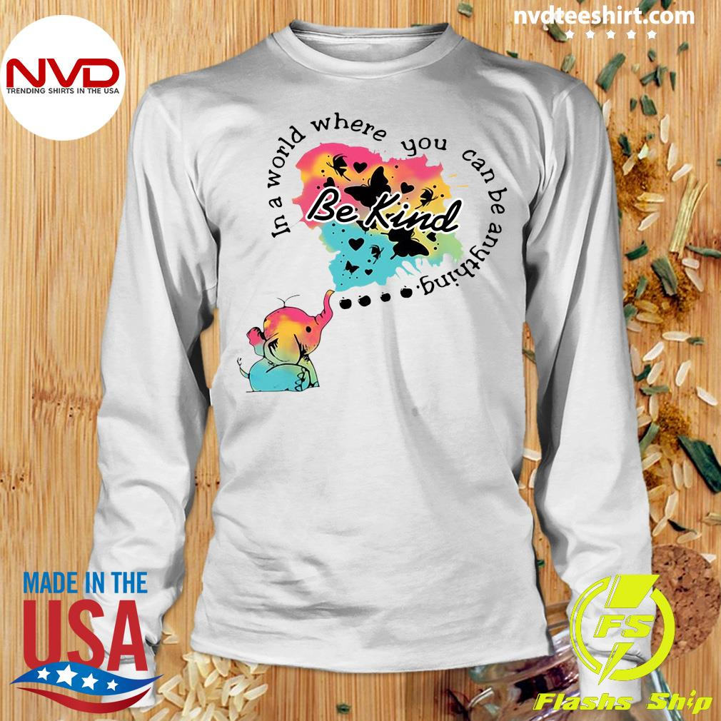 Funny Elephant In A World Where You Can Be Anything Be Kind T-s Longsleeve