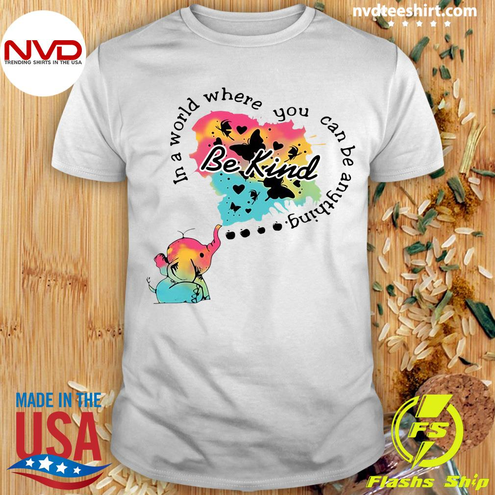 Funny Elephant In A World Where You Can Be Anything Be Kind T-shirt