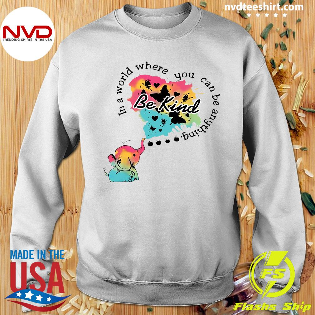 Funny Elephant In A World Where You Can Be Anything Be Kind T-s Sweater