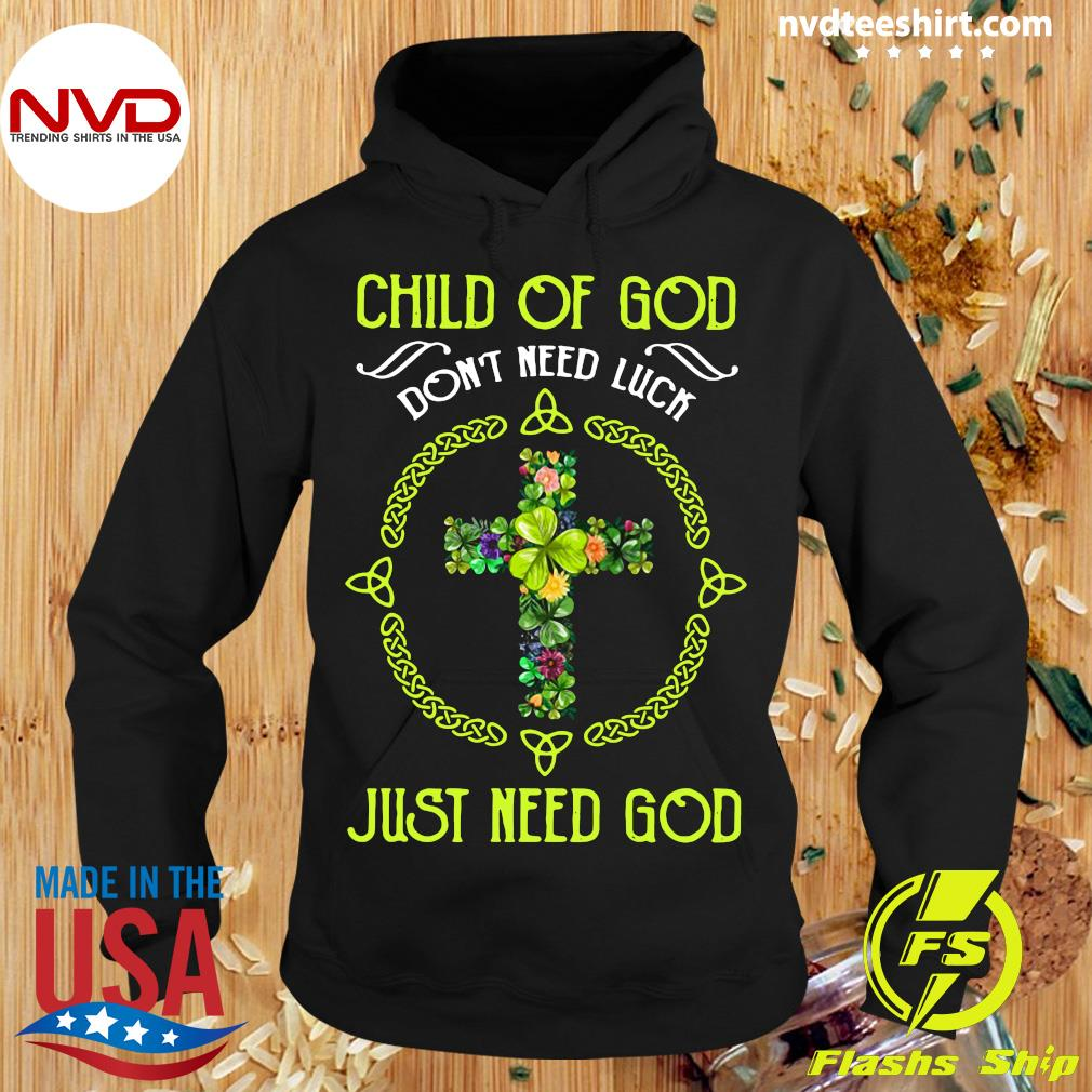 Funny Jusus Child Of God Don't Need Luck Just Need God T-s Hoodie