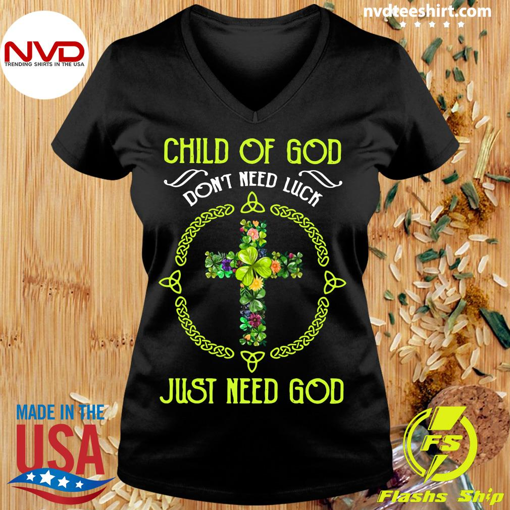 Funny Jusus Child Of God Don't Need Luck Just Need God T-s Ladies tee