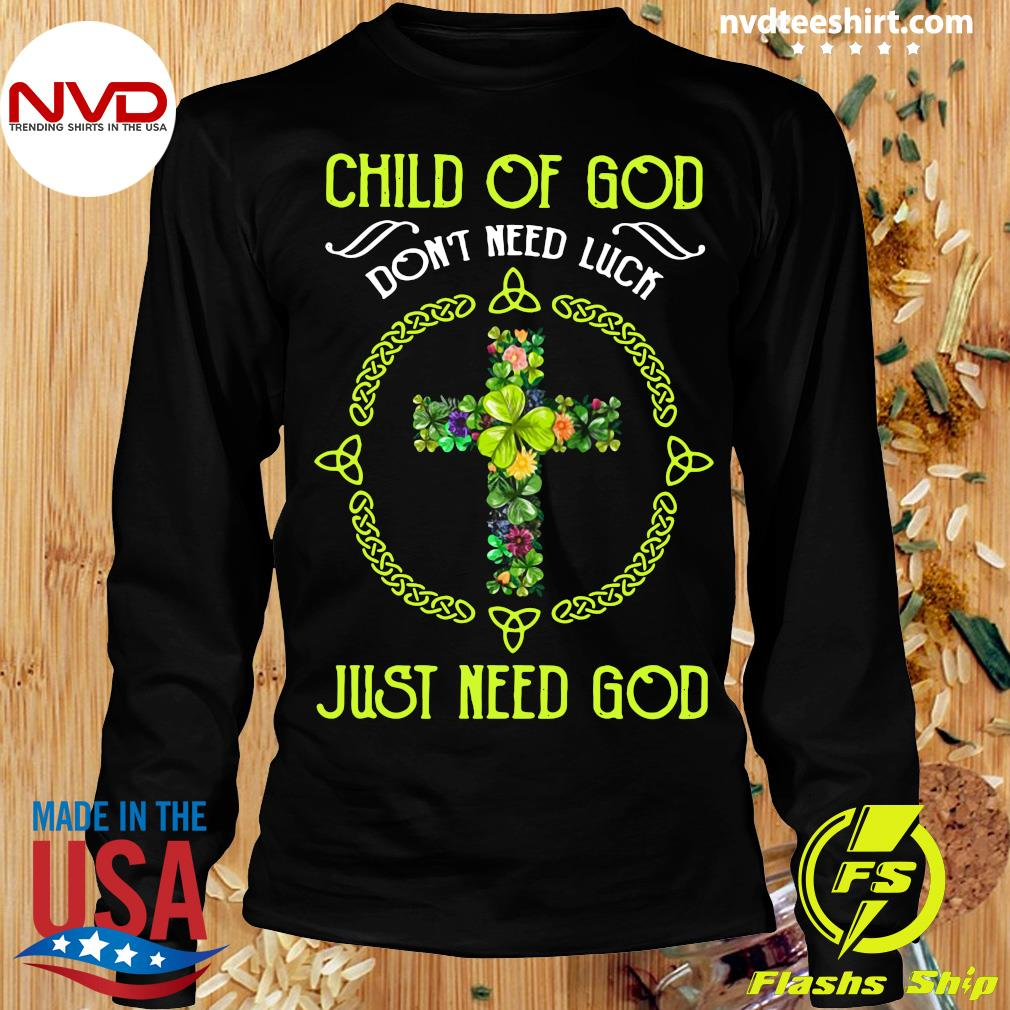 Funny Jusus Child Of God Don't Need Luck Just Need God T-s Longsleeve