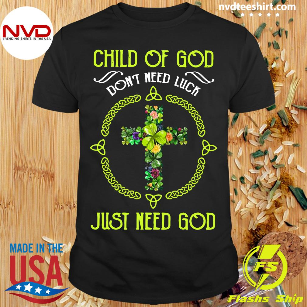 Funny Jusus Child Of God Don't Need Luck Just Need God T-shirt