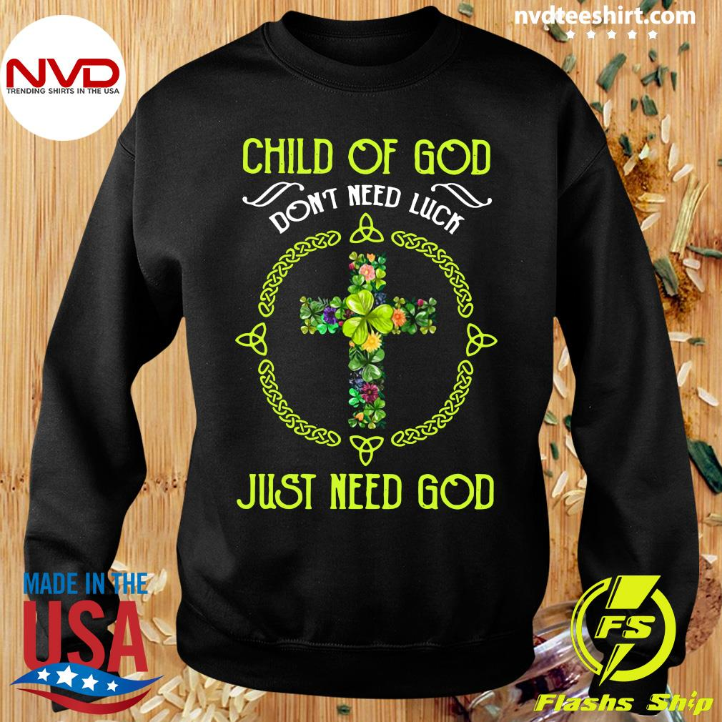Funny Jusus Child Of God Don't Need Luck Just Need God T-s Sweater