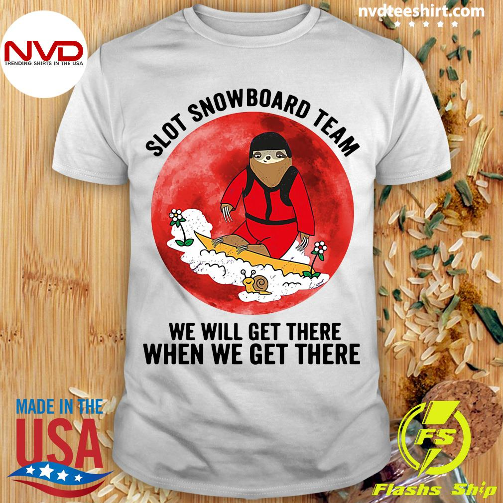 Funny Sloth Snowboard Team We Will Get There When We Get There T-shirt
