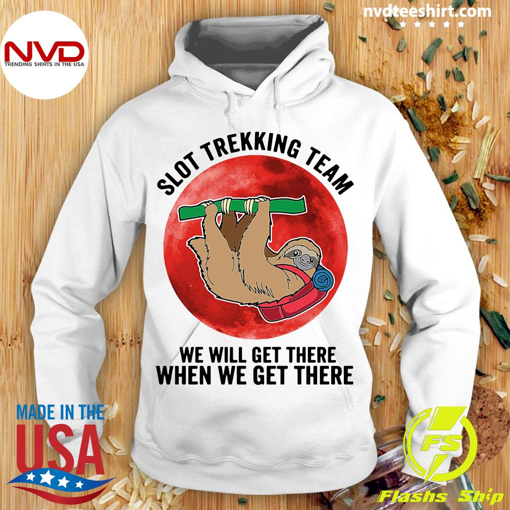 Funny Sloth Trekking Team We Will Get There When We Get There T-s Hoodie