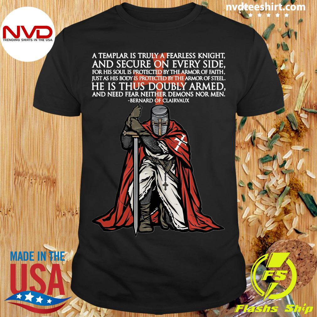 Official A Templar Is Truly A Fearless Knight And Secure On Every Side He Is Thus Doubly Armed T-shirt