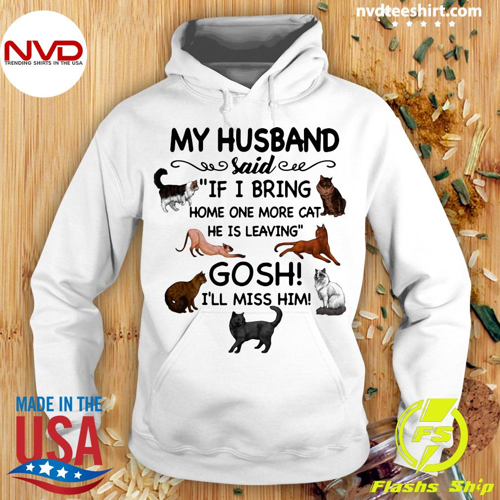 Official Cat And Dog Humor My Husband Said If I Bring Home One More Cat He Is Leaving Gosh I'll Miss Him T-s Hoodie