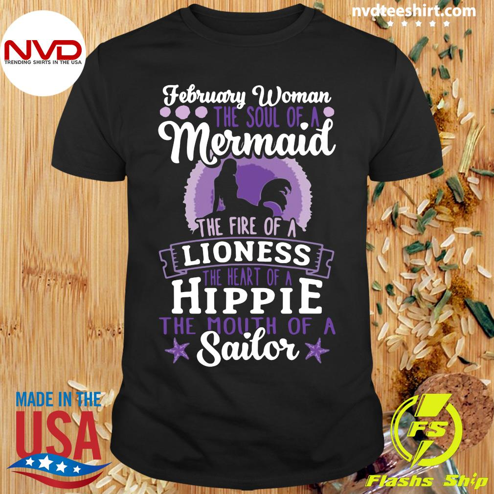 Official February Woman The Soul Of A Mermaid The Fire Of A Lioness The Heart Of A Hippie The Mouth of Sailor T-shirt