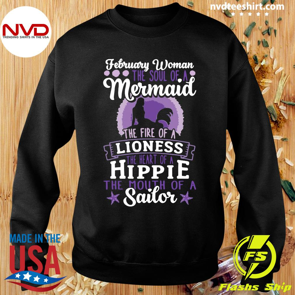 Official February Woman The Soul Of A Mermaid The Fire Of A Lioness The Heart Of A Hippie The Mouth of Sailor T-s Sweater