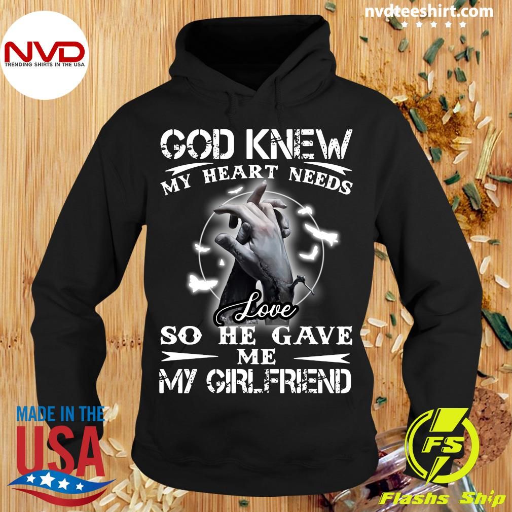 Official God Knew My Heart Needs Love So He Gave Me My Girlfriend T-s Hoodie