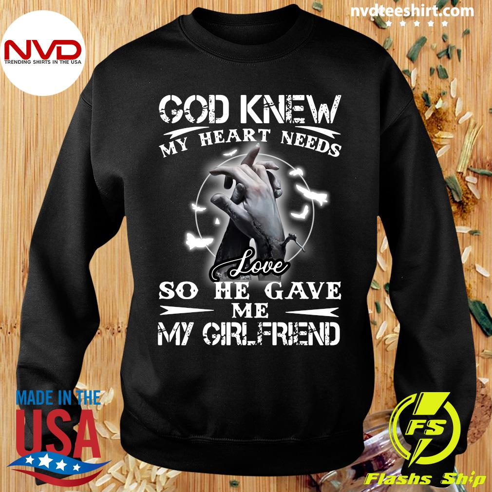 Official God Knew My Heart Needs Love So He Gave Me My Girlfriend T-s Sweater