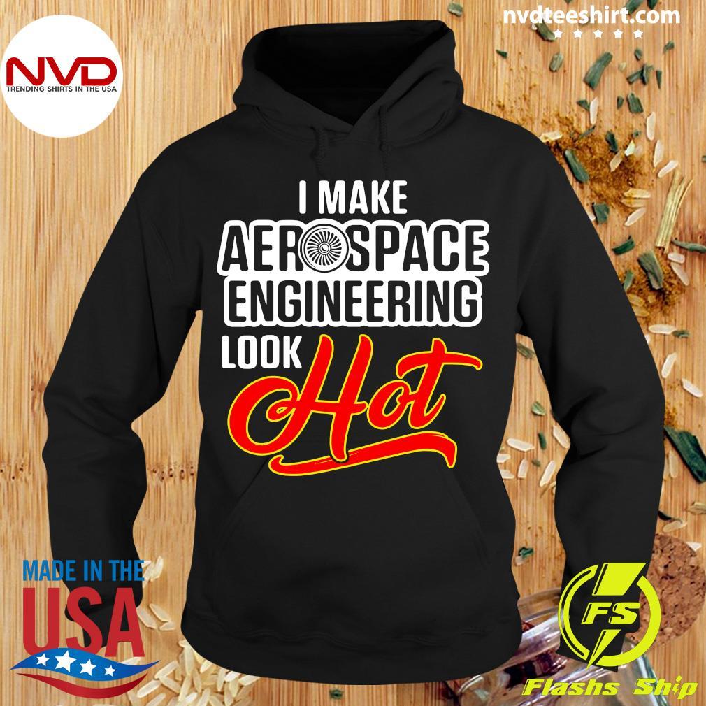 Official I Make Aerospace Engineer Look Hot Engineering T-s Hoodie