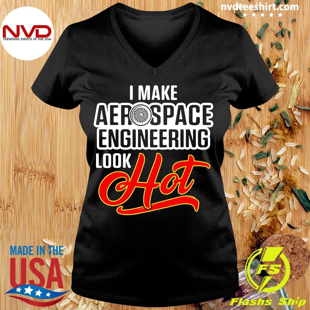 Official I Make Aerospace Engineer Look Hot Engineering T-s Ladies tee