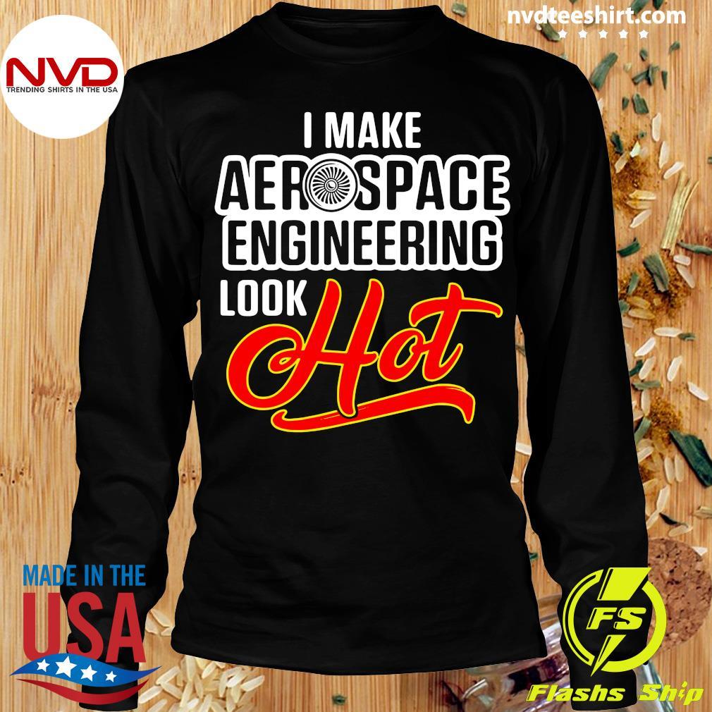 Official I Make Aerospace Engineer Look Hot Engineering T-s Longsleeve