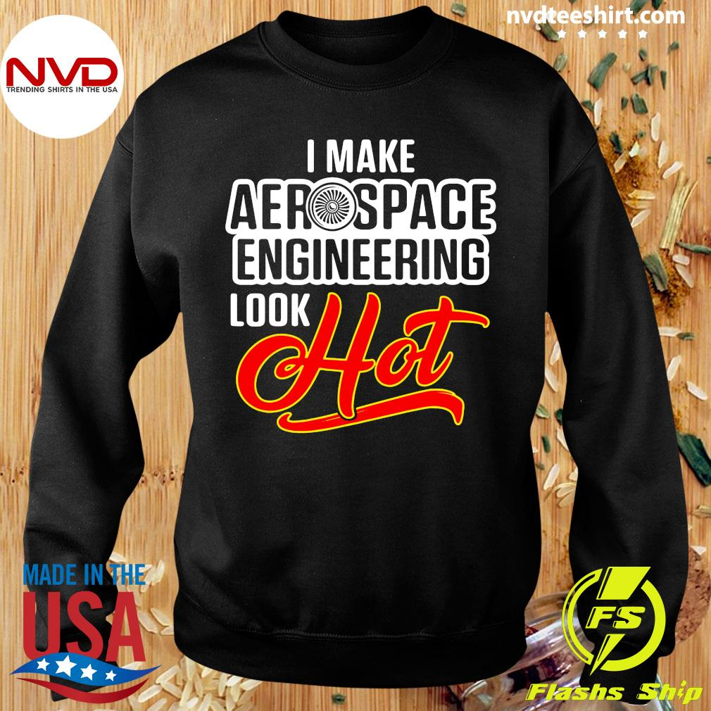 Official I Make Aerospace Engineer Look Hot Engineering T-s Sweater