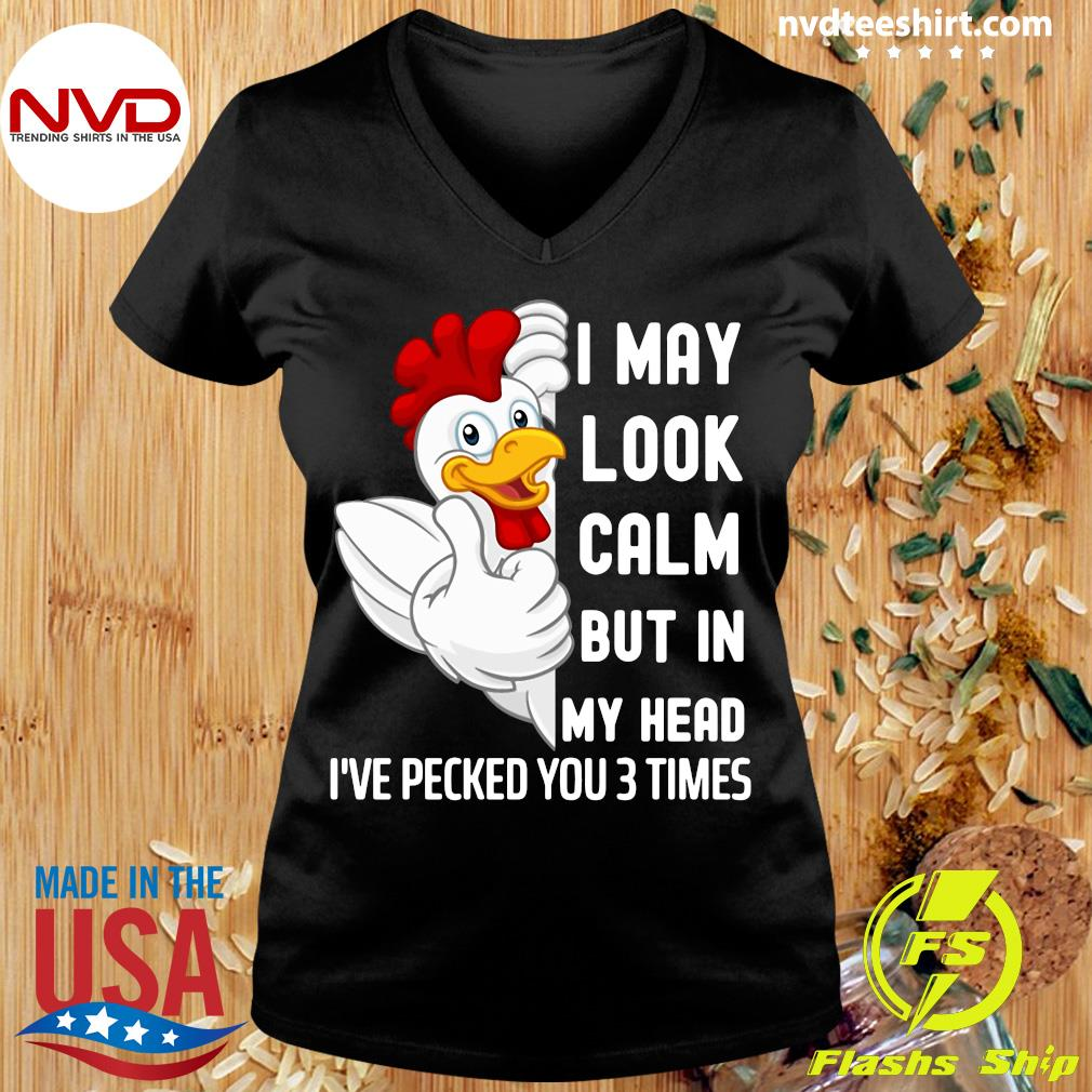 Official I May Look Calm But In My Head I've Pecked You 3 Times White Chicken T-s Ladies tee