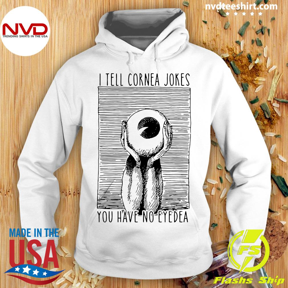 Official I Tell Cornea Jokes You Have No Eyedea T-s Hoodie