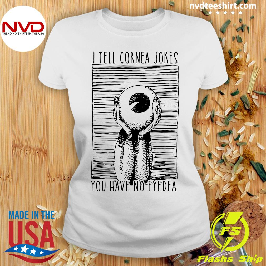 Official I Tell Cornea Jokes You Have No Eyedea T-s Ladies tee