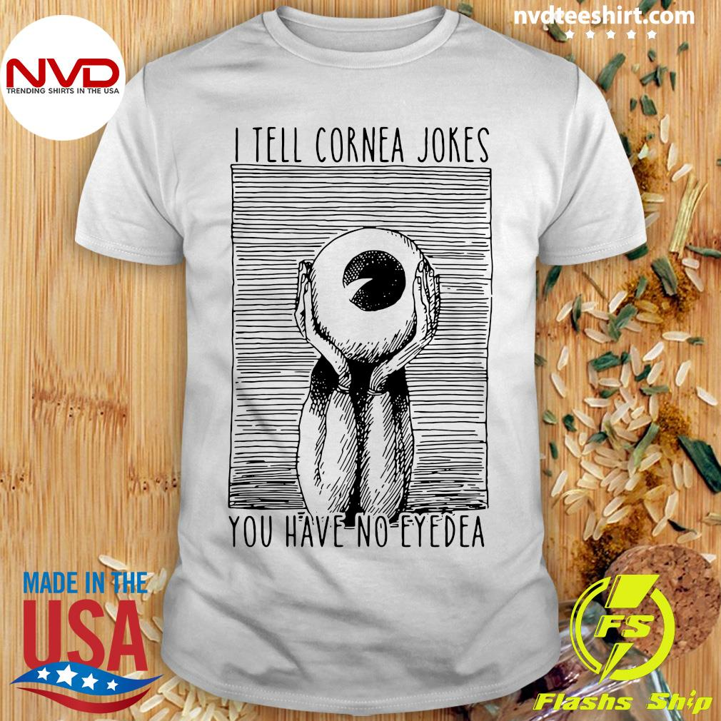 Official I Tell Cornea Jokes You Have No Eyedea T-shirt