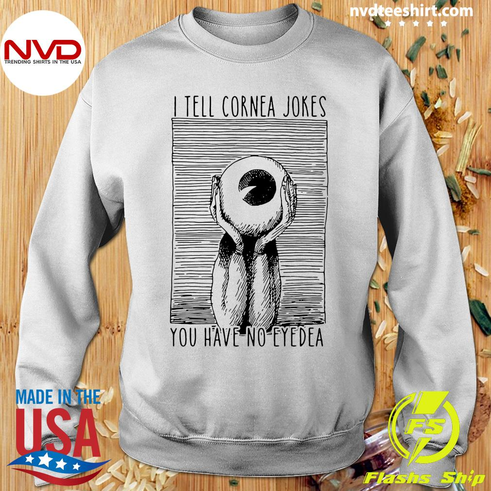 Official I Tell Cornea Jokes You Have No Eyedea T-s Sweater