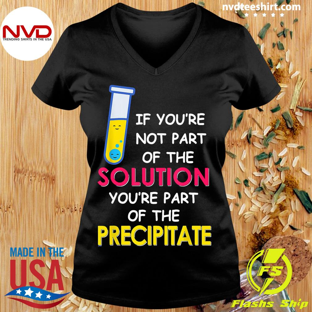 Official If You're Not Part Of The Solution You're Part Of The Precipitate T-s Ladies tee