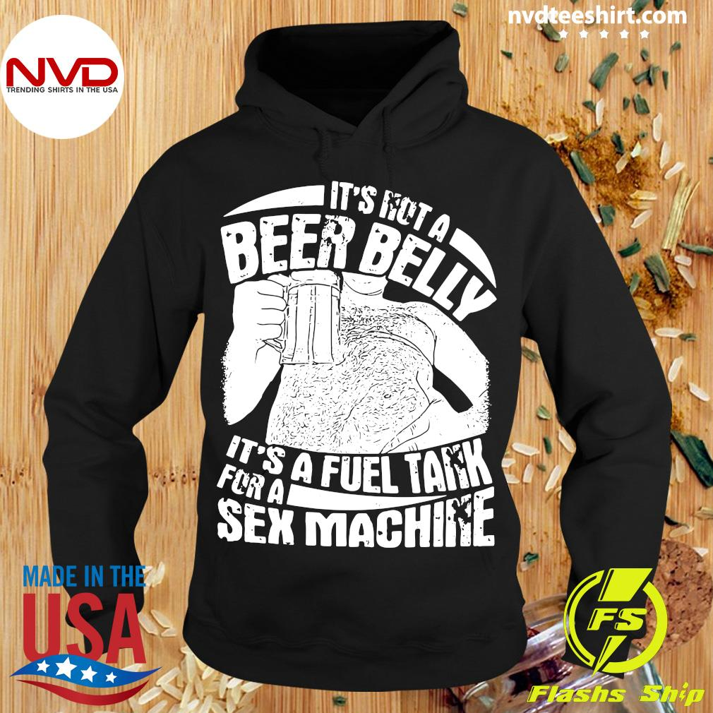 Official It's Not A Beer Belly It's A Fuel Tank For A Sex Machine T-s Hoodie