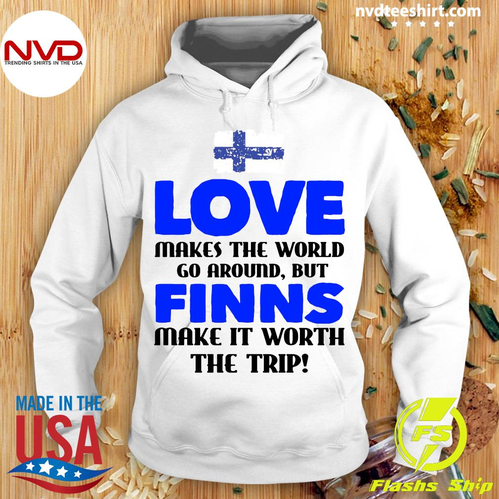 Official Love Makes The World Go Around But Finns Make It Worth The Trip T-s Hoodie