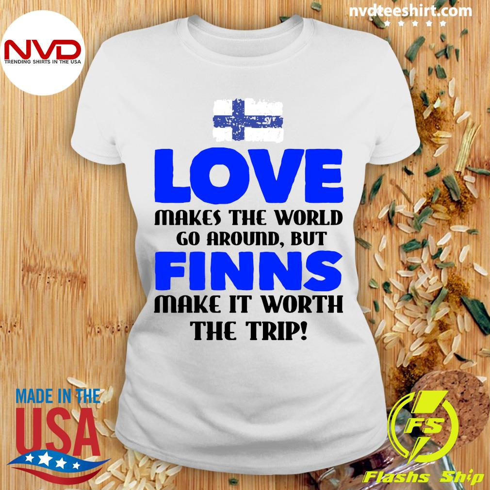 Official Love Makes The World Go Around But Finns Make It Worth The Trip T-s Ladies tee