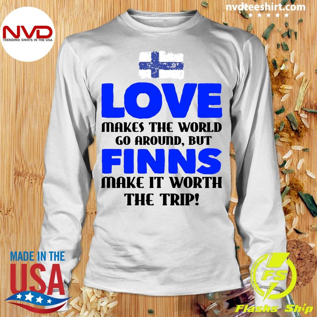 Official Love Makes The World Go Around But Finns Make It Worth The Trip T-s Longsleeve