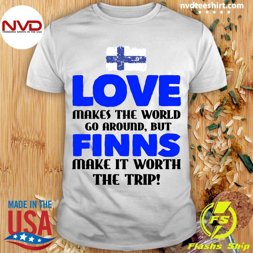 Official Love Makes The World Go Around But Finns Make It Worth The Trip T-shirt