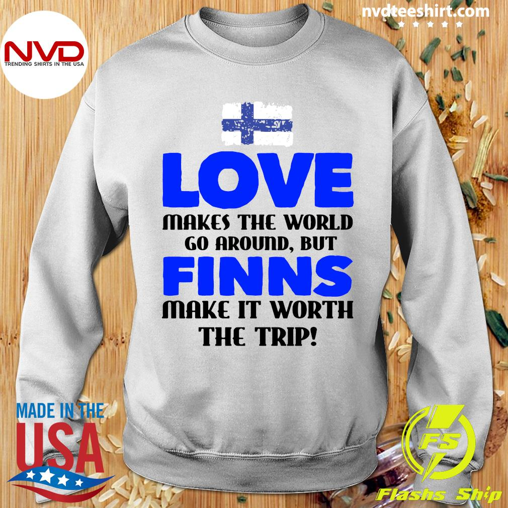 Official Love Makes The World Go Around But Finns Make It Worth The Trip T-s Sweater