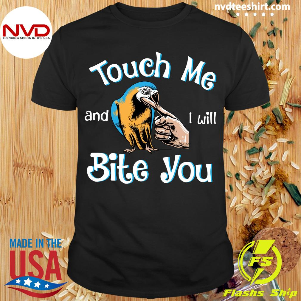 Official Macaw Touch Me And I Will Bite You T-shirt