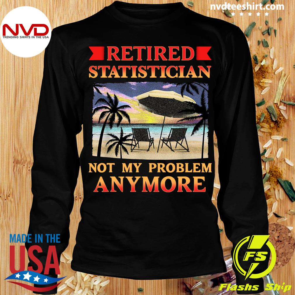 Official Retired Statistician Not My Problem Anymore Vintage T-s Longsleeve