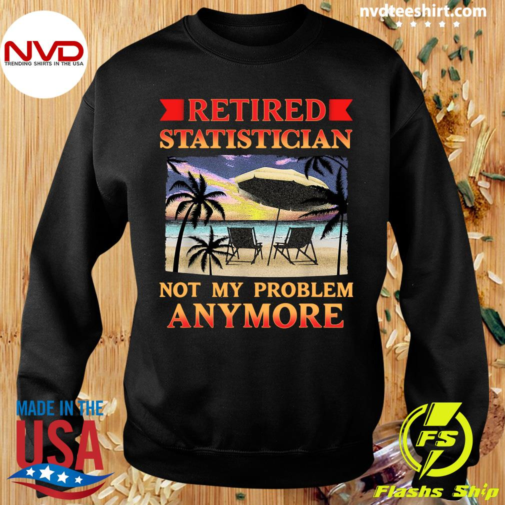 Official Retired Statistician Not My Problem Anymore Vintage T-s Sweater
