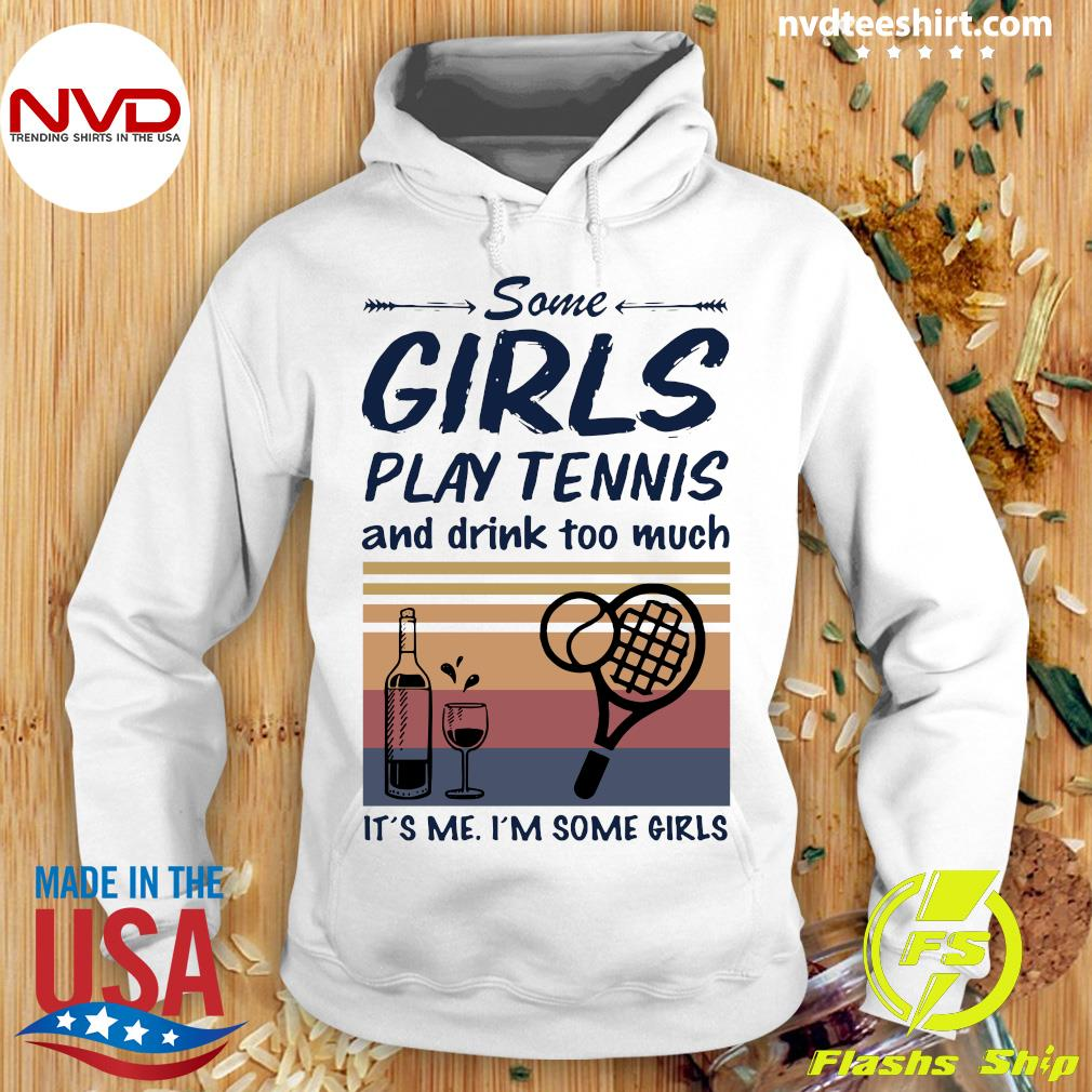 Official Some Girls Play Tennis And Drink Too Much It's Me I'm Some Girls Vintage T-s Hoodie