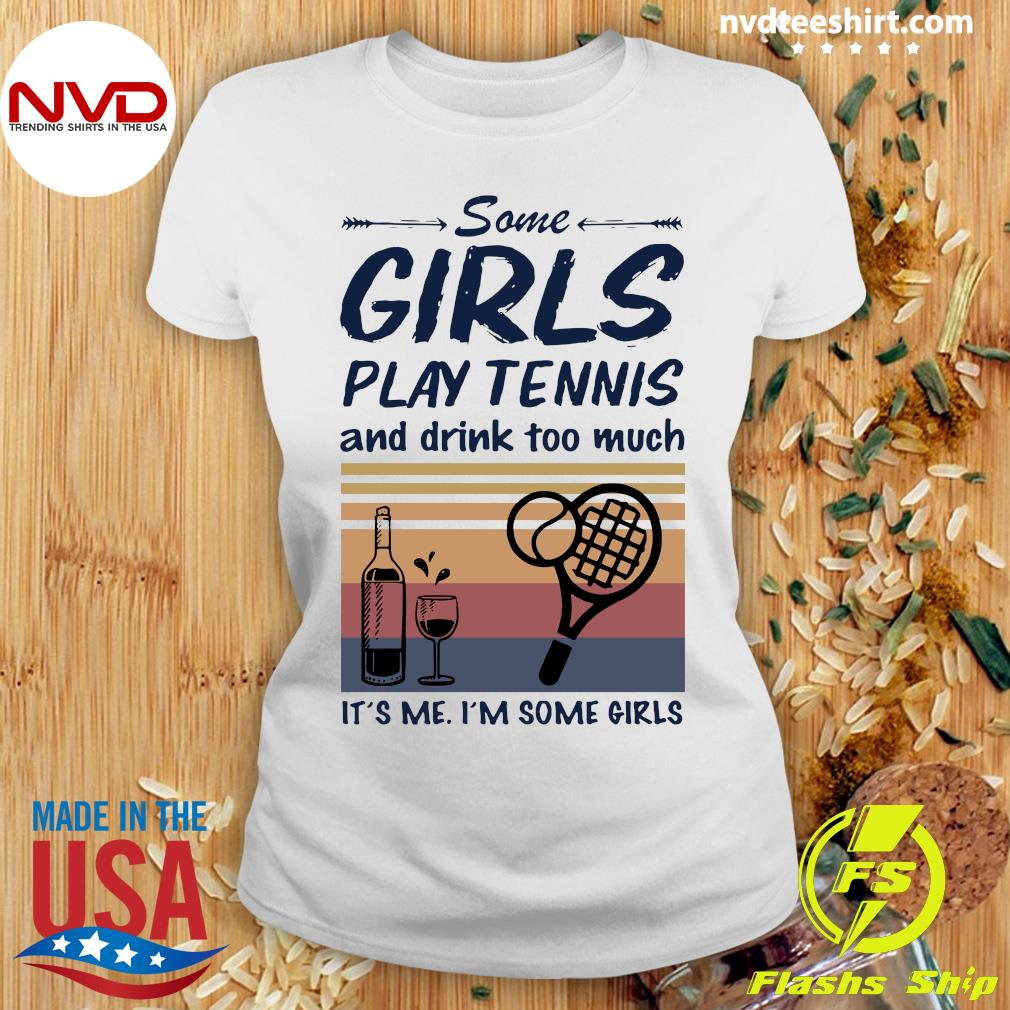 Official Some Girls Play Tennis And Drink Too Much It's Me I'm Some Girls Vintage T-s Ladies tee