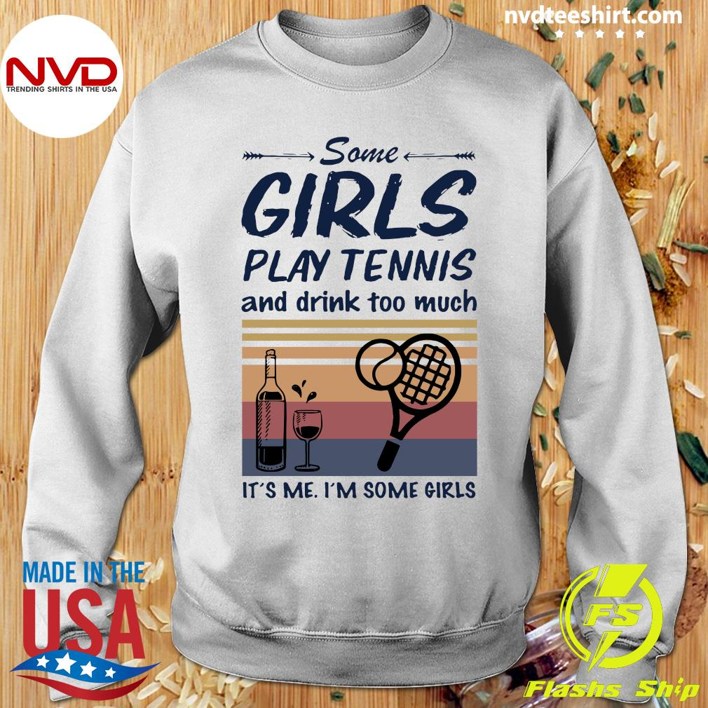Official Some Girls Play Tennis And Drink Too Much It's Me I'm Some Girls Vintage T-s Sweater