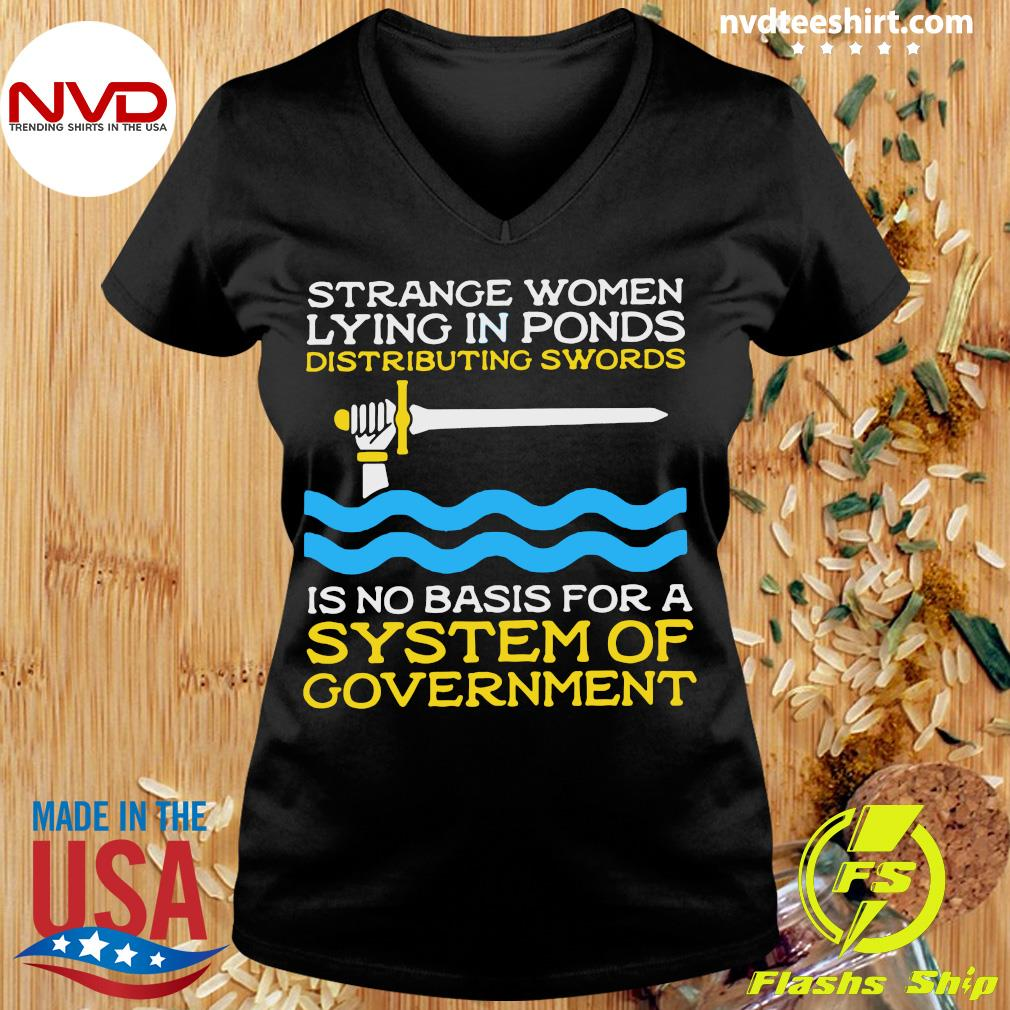 Official Strange Women Lying In Ponds Distributing Swords Is No Basis For A System Of Government T-s Ladies tee