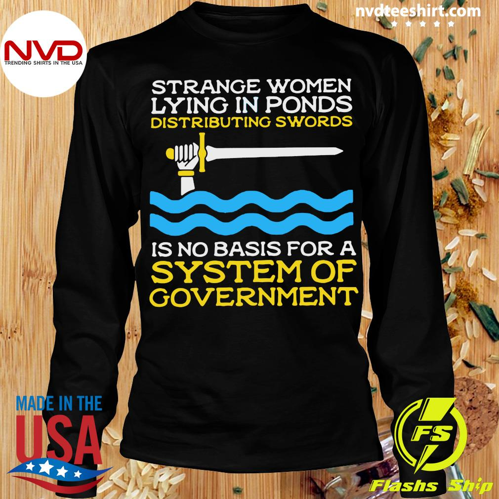 Official Strange Women Lying In Ponds Distributing Swords Is No Basis For A System Of Government T-s Longsleeve