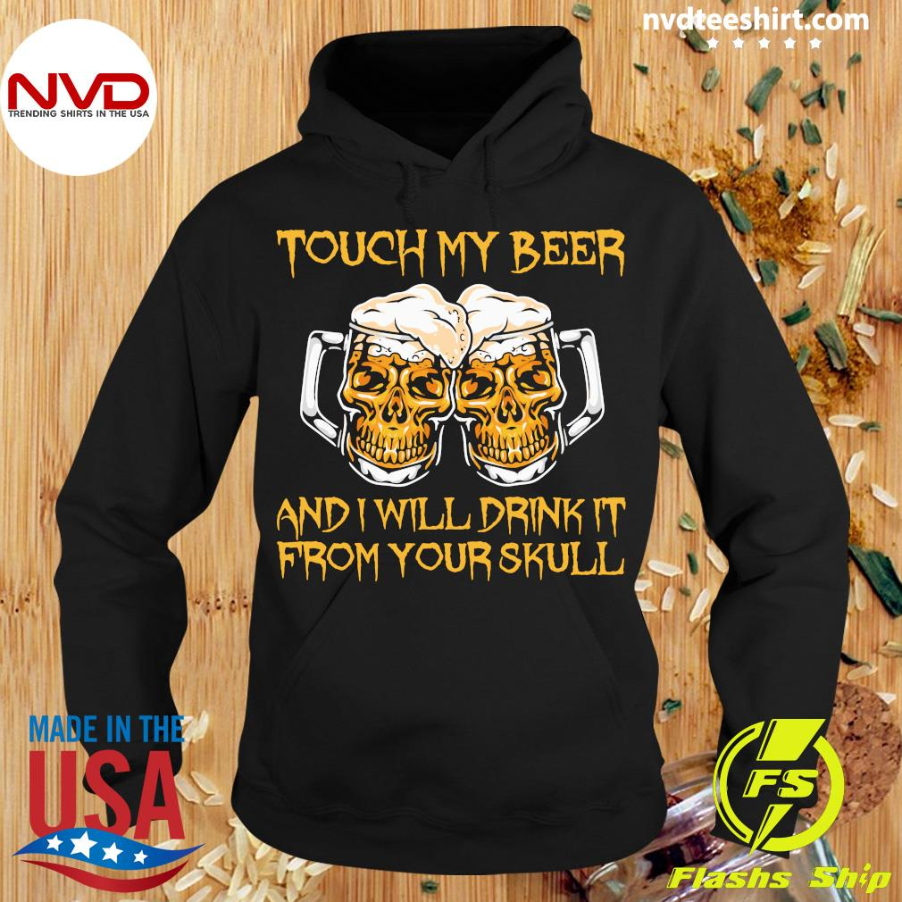 Official Touch My Beer And I Will Drink It From Your Skull T-s Hoodie