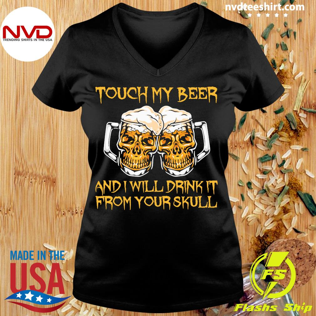 Official Touch My Beer And I Will Drink It From Your Skull T-s Ladies tee
