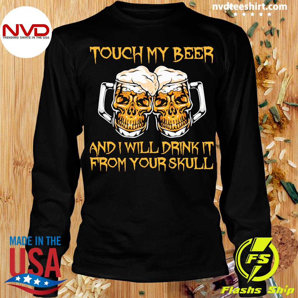 Official Touch My Beer And I Will Drink It From Your Skull T-s Longsleeve