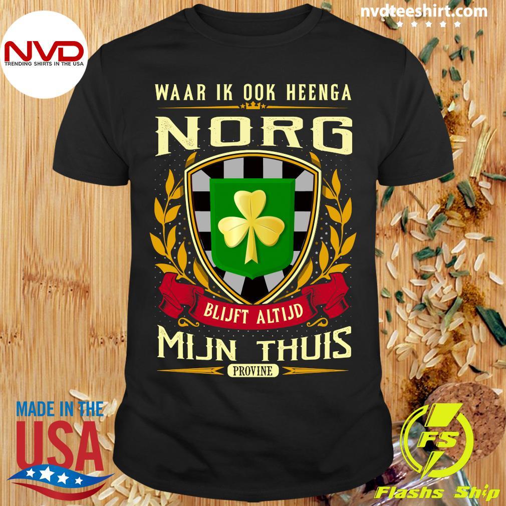 Official Waar Ik Ook Heenga Norg Blijft Altijd Mijn Thuis Provine St Patrick's Day T-shirt