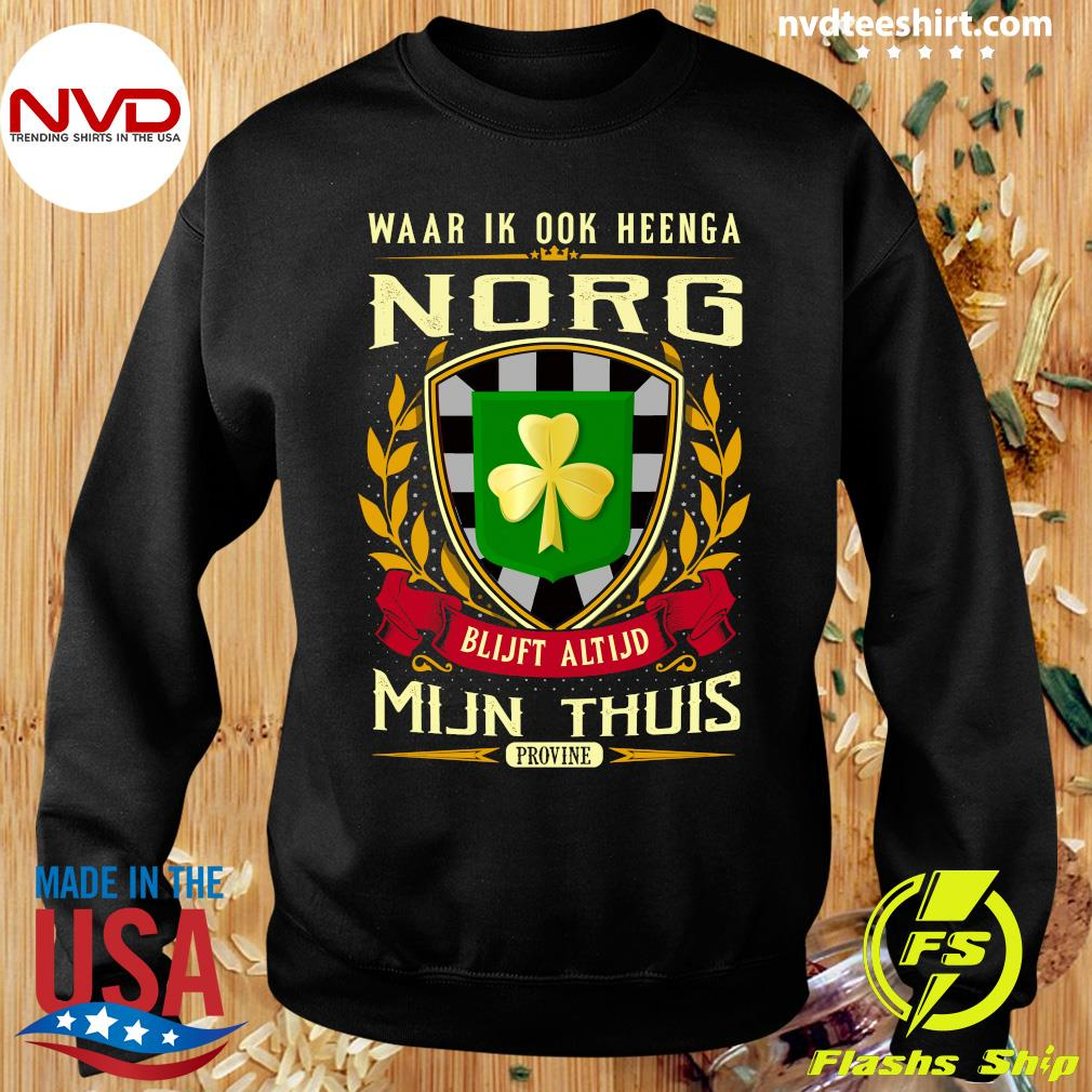 Official Waar Ik Ook Heenga Norg Blijft Altijd Mijn Thuis Provine St Patrick's Day T-s Sweater