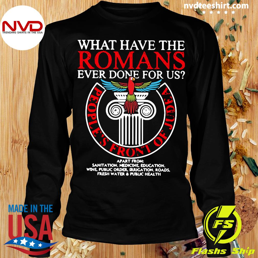 Official What Have The Romans Ever Done For Us People's Front Of Judea Monty Python T-s Longsleeve