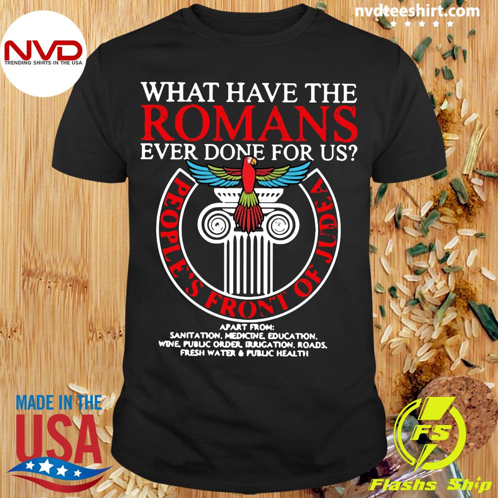 Official What Have The Romans Ever Done For Us People's Front Of Judea Monty Python T-shirt