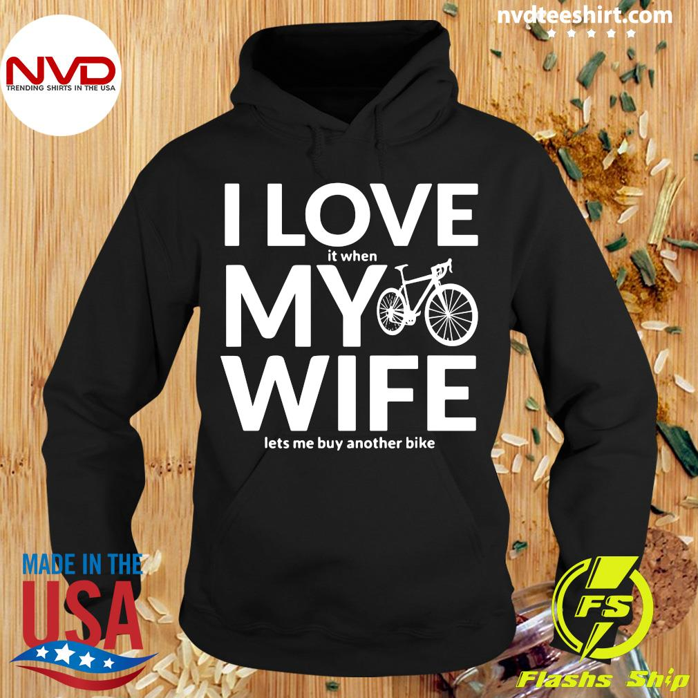 Funny Bicycle I Love It When My Wife Lets Me Buy Another Bike T-s Hoodie